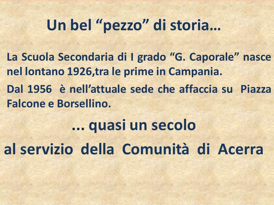 Un bel pezzo di storia… La Scuola Secondaria di I grado G. Caporale nasce nel lontano 1926,tra le prime in Campania. Dal 1956 è nellattuale sede che a