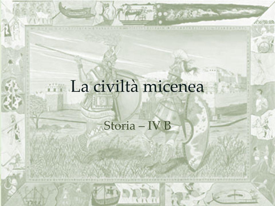 La civiltà micenea Storia – IV B
