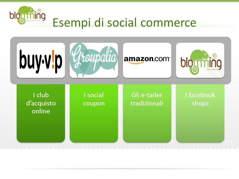 I club dacquisto online I social coupon Gli e-tailer tradizionali I facebook shops Esempi di social commerce
