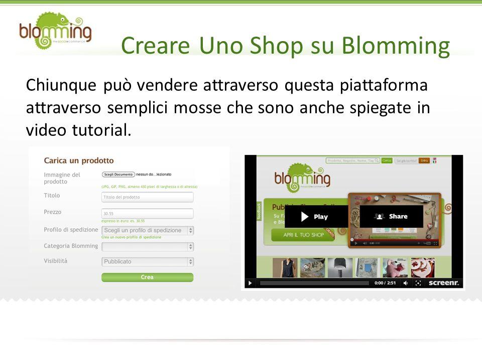 Creare Uno Shop su Blomming Chiunque può vendere attraverso questa piattaforma attraverso semplici mosse che sono anche spiegate in video tutorial.