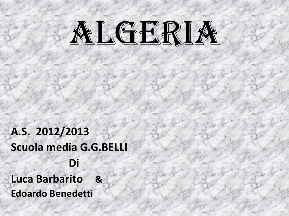 algeria A.S. 2012/2013 Scuola media G.G.BELLI Di Luca Barbarito & Edoardo Benedetti