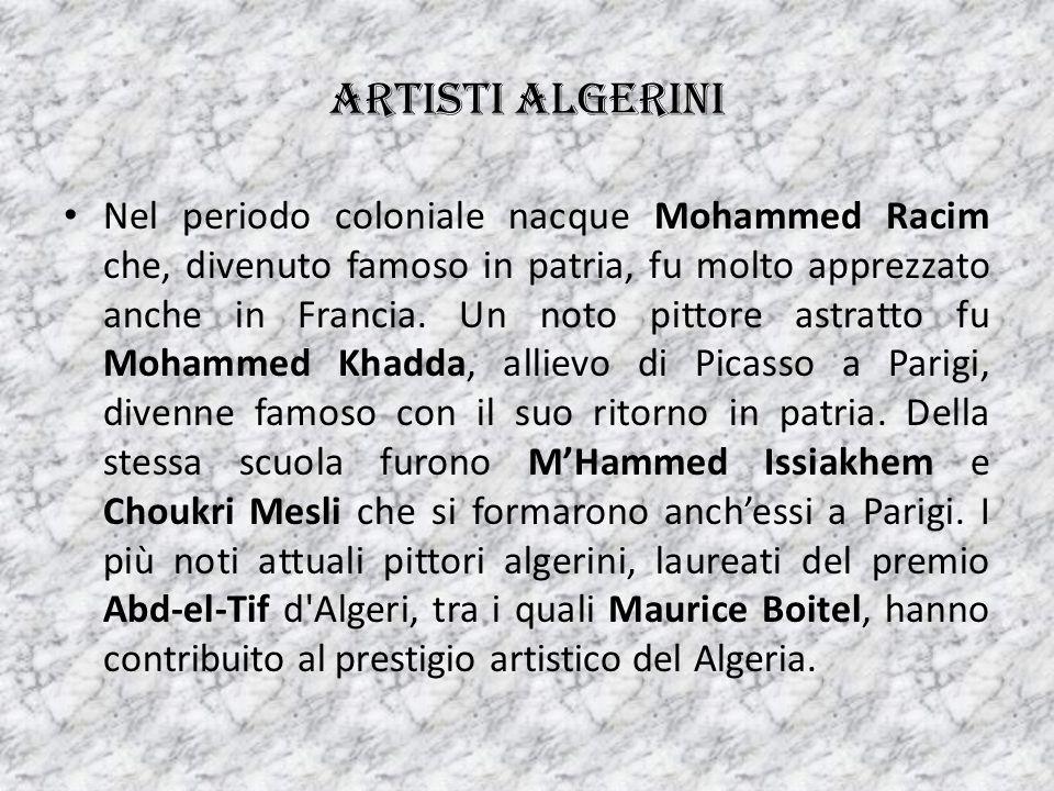 Artisti algerini Nel periodo coloniale nacque Mohammed Racim che, divenuto famoso in patria, fu molto apprezzato anche in Francia. Un noto pittore ast