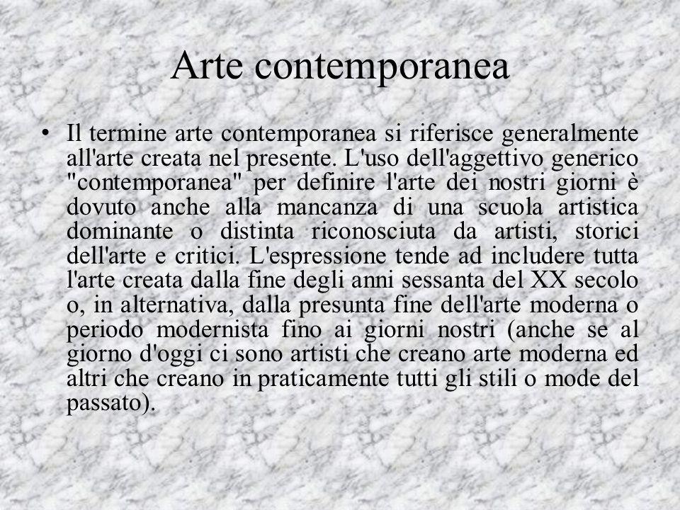Arte contemporanea Il termine arte contemporanea si riferisce generalmente all'arte creata nel presente. L'uso dell'aggettivo generico