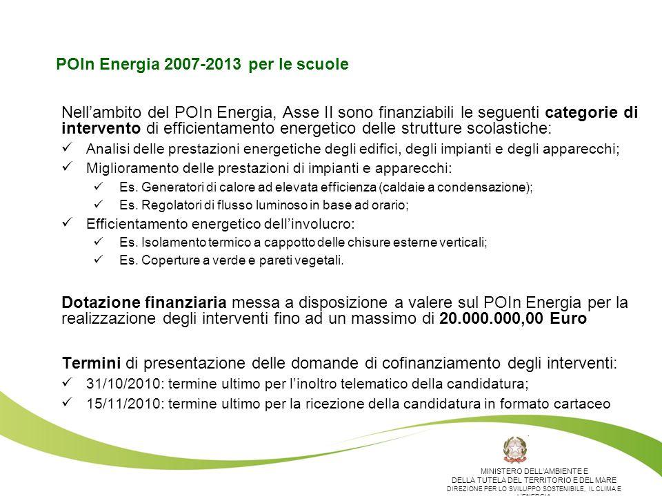 POIn Energia 2007-2013 per le scuole Nellambito del POIn Energia, Asse II sono finanziabili le seguenti categorie di intervento di efficientamento energetico delle strutture scolastiche: Analisi delle prestazioni energetiche degli edifici, degli impianti e degli apparecchi; Miglioramento delle prestazioni di impianti e apparecchi: Es.