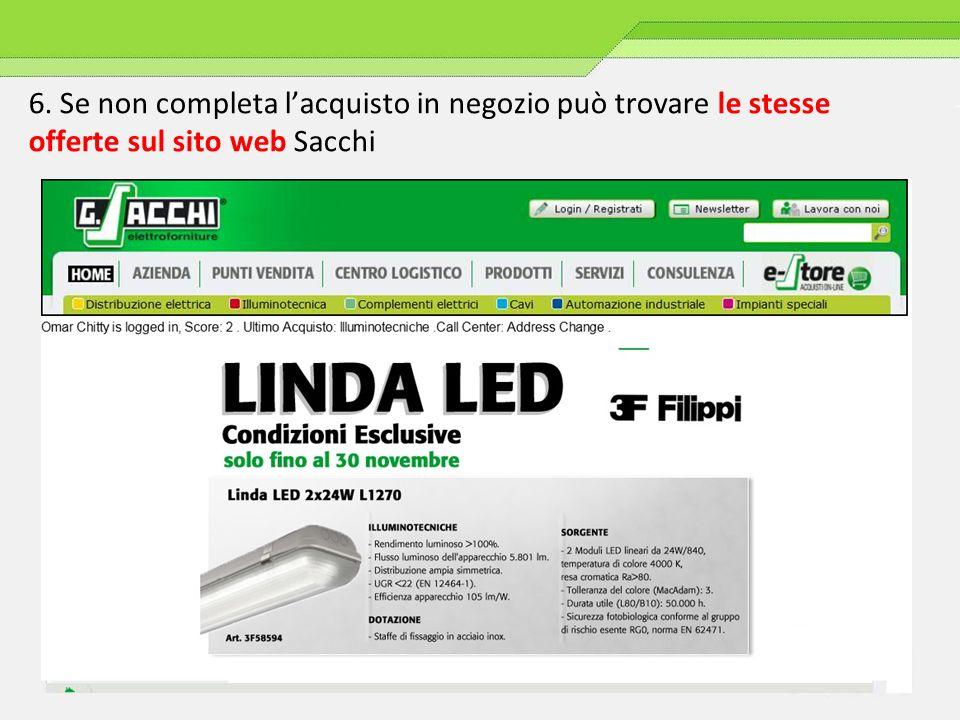 6. Se non completa lacquisto in negozio può trovare le stesse offerte sul sito web Sacchi