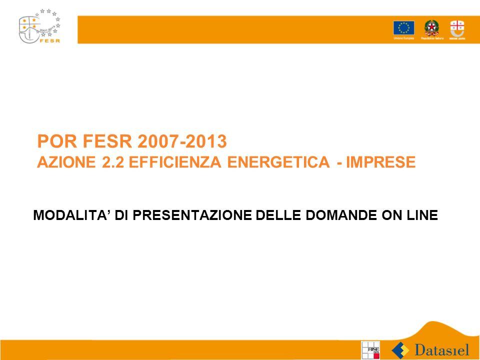 POR FESR 2007-2013 AZIONE 2.2 EFFICIENZA ENERGETICA - IMPRESE MODALITA DI PRESENTAZIONE DELLE DOMANDE ON LINE