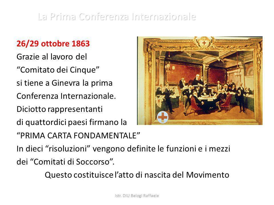La Prima Conferenza Internazionale 26/29 ottobre 1863 Grazie al lavoro del Comitato dei Cinque si tiene a Ginevra la prima Conferenza Internazionale.