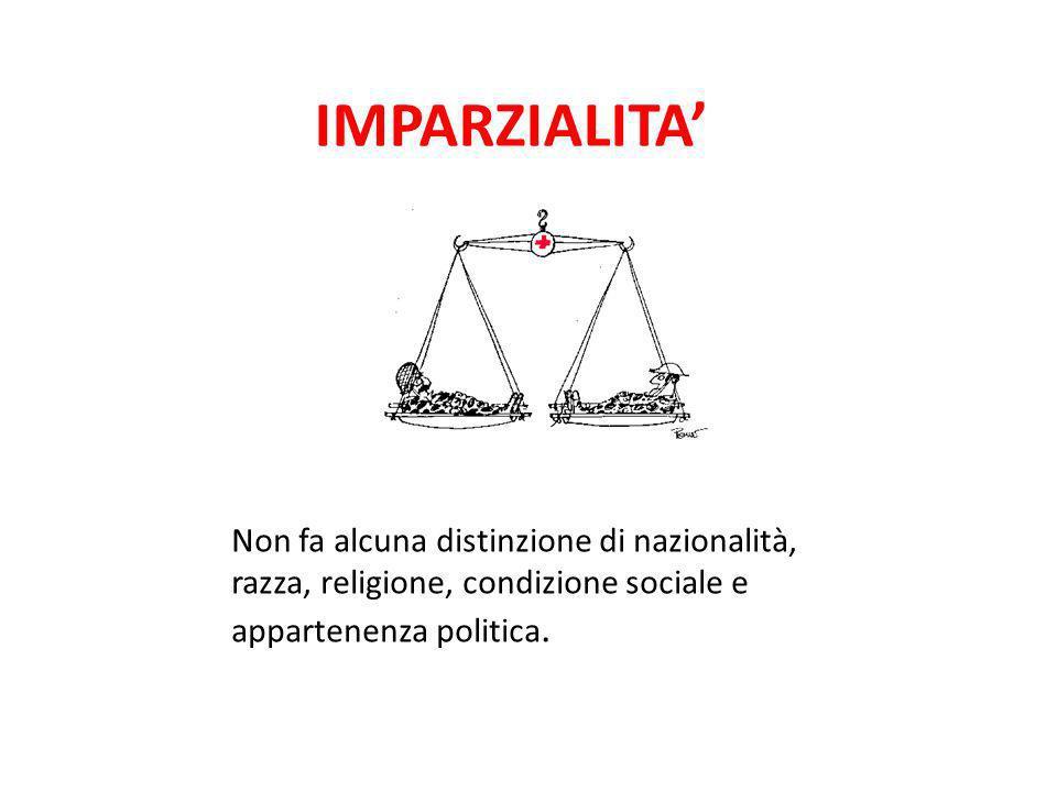 IMPARZIALITA Non fa alcuna distinzione di nazionalità, razza, religione, condizione sociale e appartenenza politica.