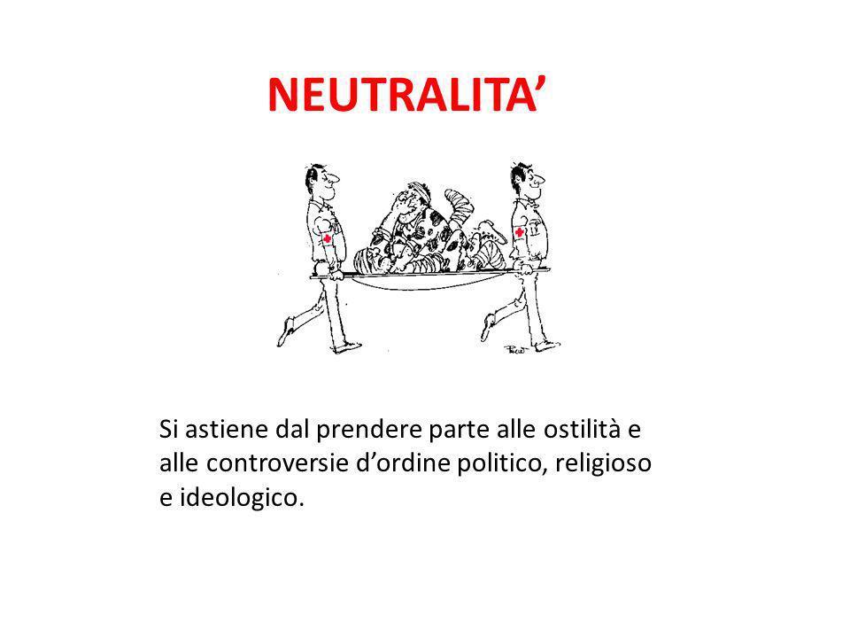 NEUTRALITA Si astiene dal prendere parte alle ostilità e alle controversie dordine politico, religioso e ideologico.