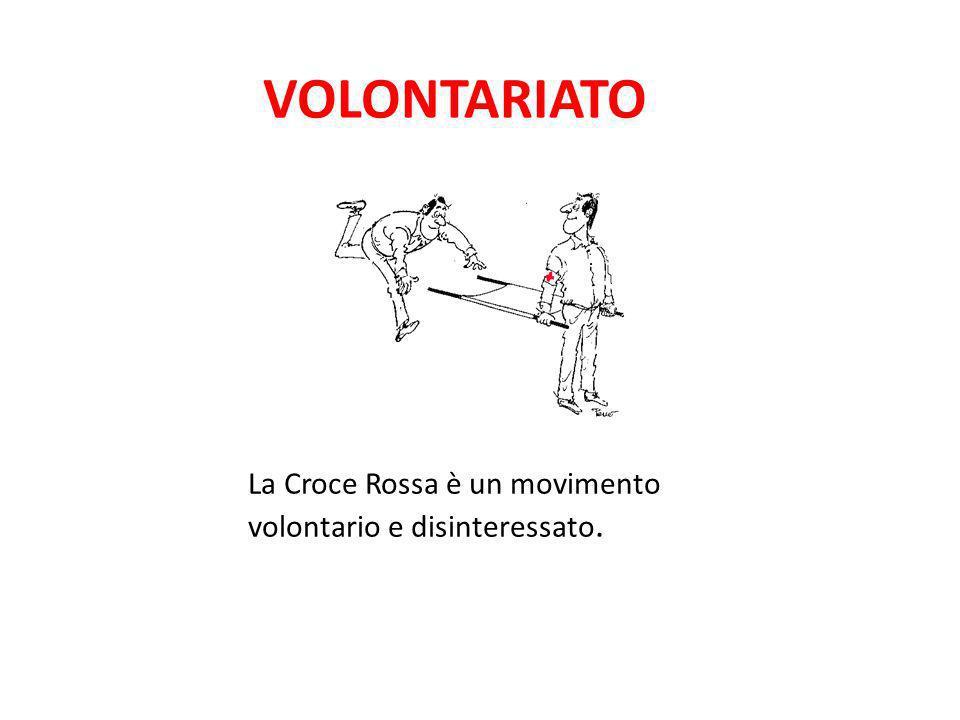 VOLONTARIATO La Croce Rossa è un movimento volontario e disinteressato.