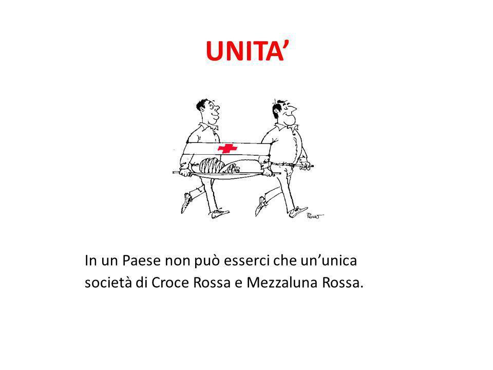 UNITA In un Paese non può esserci che ununica società di Croce Rossa e Mezzaluna Rossa.