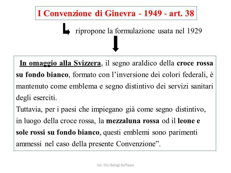 I Convenzione di Ginevra - 1949 - art. 38 ripropone la formulazione usata nel 1929 In omaggio alla Svizzera, il segno araldico della croce rossa su fo