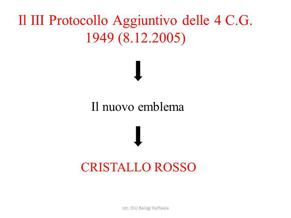Il III Protocollo Aggiuntivo delle 4 C.G. 1949 (8.12.2005) Il nuovo emblema CRISTALLO ROSSO Istr. DIU Belogi Raffaele