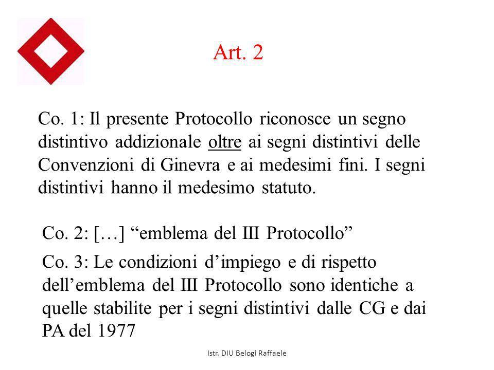 Art. 2 Co. 1: Il presente Protocollo riconosce un segno distintivo addizionale oltre ai segni distintivi delle Convenzioni di Ginevra e ai medesimi fi