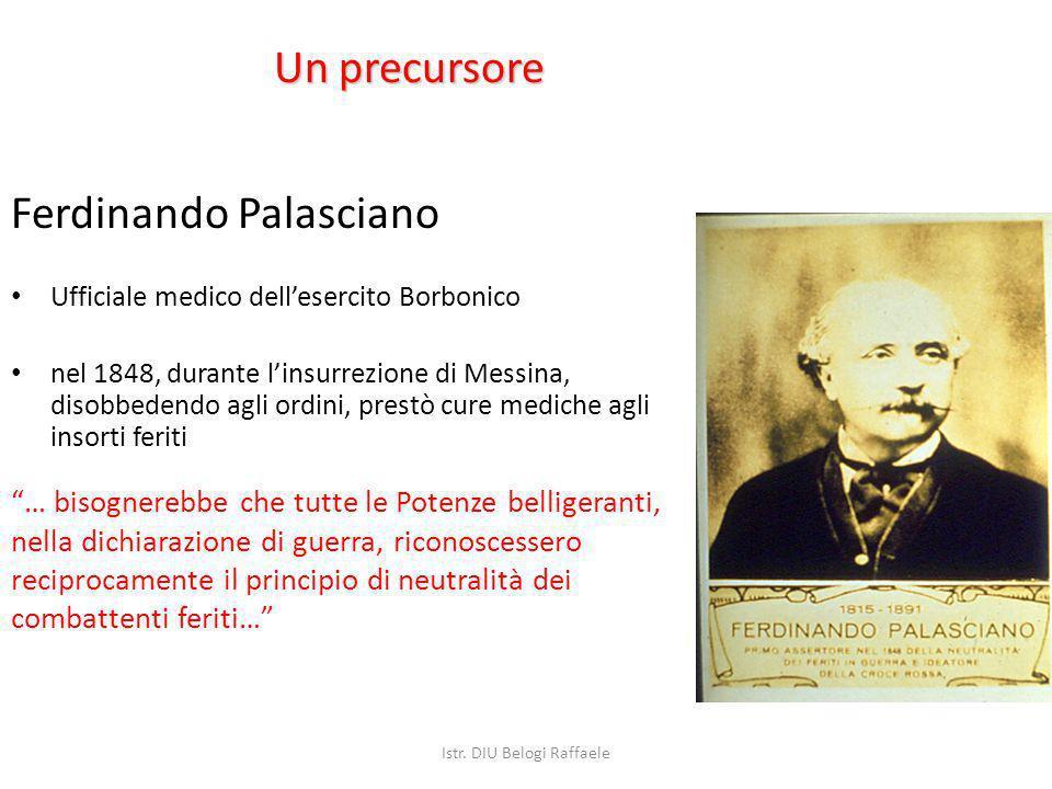 Un precursore Ferdinando Palasciano Ufficiale medico dellesercito Borbonico nel 1848, durante linsurrezione di Messina, disobbedendo agli ordini, pres