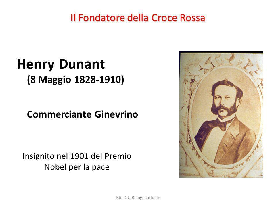 Il Fondatore della Croce Rossa Henry Dunant (8 Maggio 1828-1910) Commerciante Ginevrino Insignito nel 1901 del Premio Nobel per la pace Istr. DIU Belo