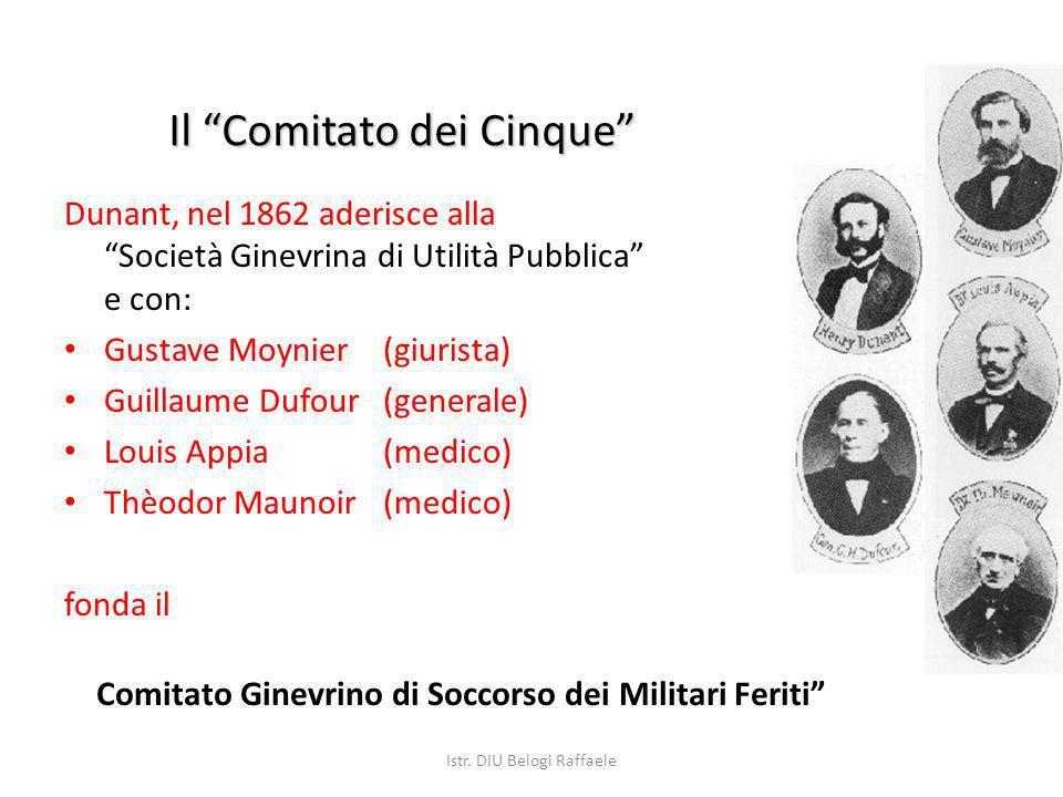 Il Comitato dei Cinque Dunant, nel 1862 aderisce alla Società Ginevrina di Utilità Pubblica e con: Gustave Moynier (giurista) Guillaume Dufour (genera