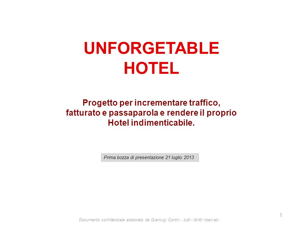 Documento confidenziale elaborato da Gianluigi Contin - tutti i diritti riservati- UNFORGETABLE HOTEL Progetto per incrementare traffico, fatturato e