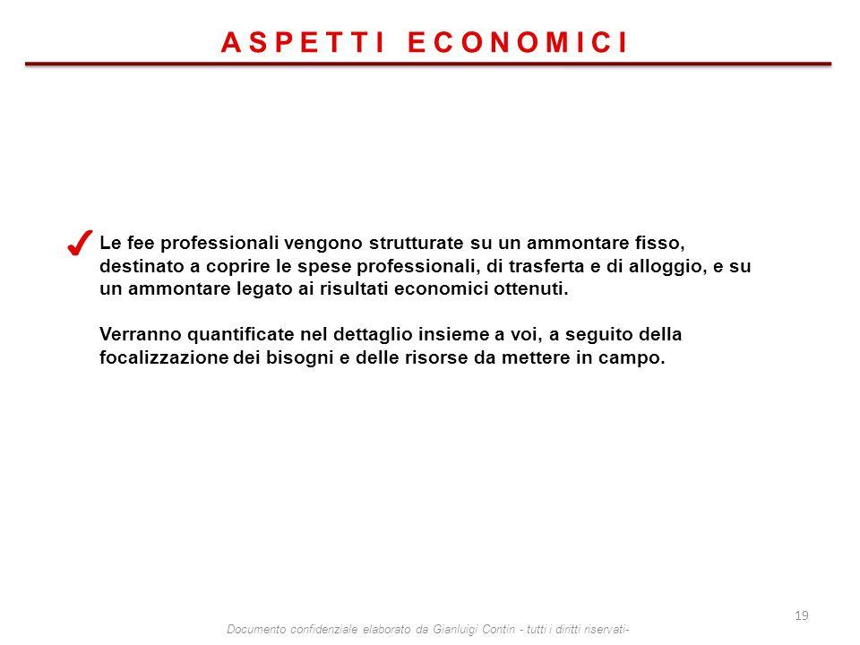 ASPETTI ECONOMICI Le fee professionali vengono strutturate su un ammontare fisso, destinato a coprire le spese professionali, di trasferta e di allogg