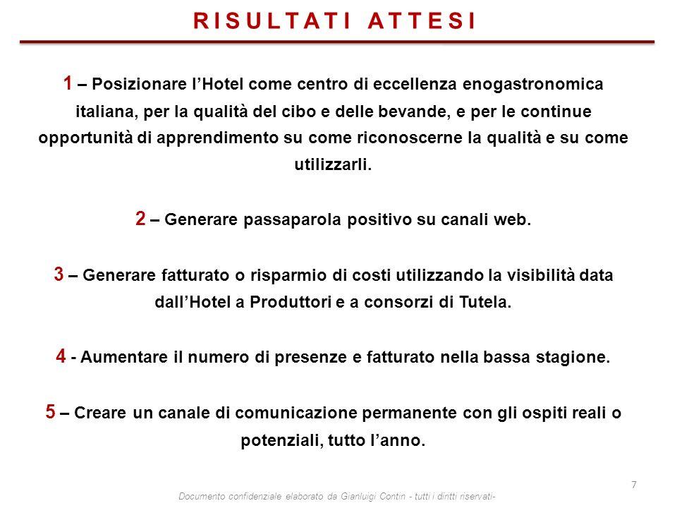 RISULTATI ATTESI 1 – Posizionare lHotel come centro di eccellenza enogastronomica italiana, per la qualità del cibo e delle bevande, e per le continue