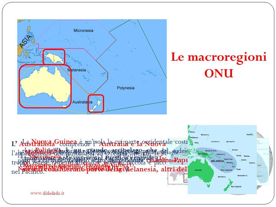 www.didadada.it Le macroregioni ONU L Australasia comprende l' Australia e la Nuova Zelanda. Alcuni negano l'appartenenza dell'Australasia all'Oceania