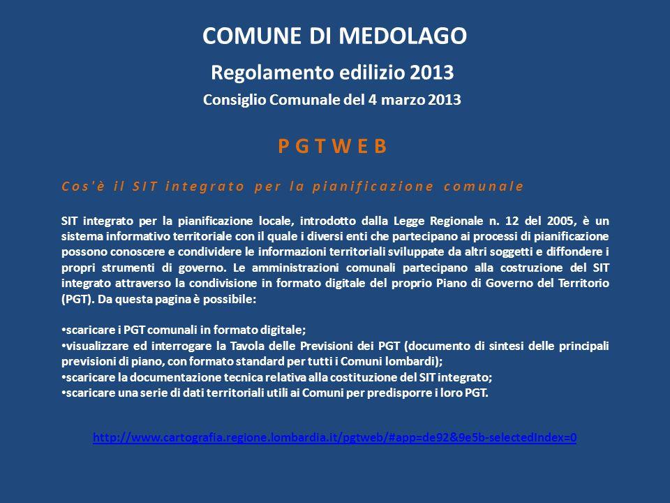 COMUNE DI MEDOLAGO Regolamento edilizio 2013 Consiglio Comunale del 4 marzo 2013 PGTWEB Cos è il SIT integrato per la pianificazione comunale SIT integrato per la pianificazione locale, introdotto dalla Legge Regionale n.