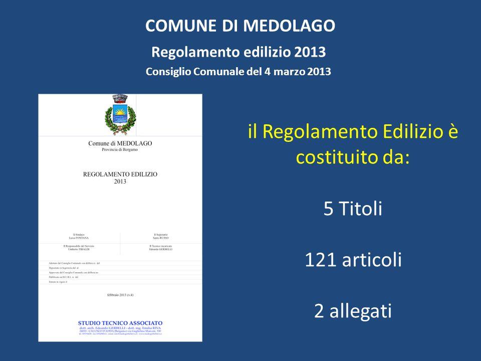COMUNE DI MEDOLAGO Regolamento edilizio 2013 Consiglio Comunale del 4 marzo 2013 il Regolamento Edilizio è costituito da: 5 Titoli 121 articoli 2 allegati