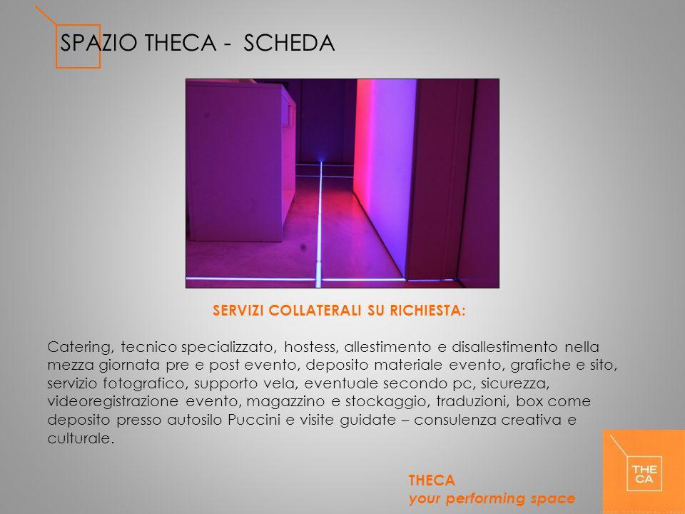 SPAZIO THECA - SCHEDA SERVIZI COLLATERALI SU RICHIESTA: Catering, tecnico specializzato, hostess, allestimento e disallestimento nella mezza giornata