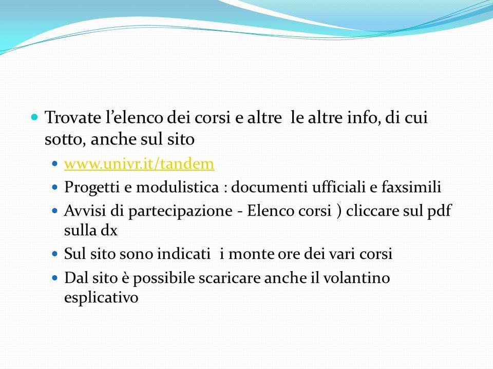 Trovate lelenco dei corsi e altre le altre info, di cui sotto, anche sul sito www.univr.it/tandem Progetti e modulistica : documenti ufficiali e faxsi