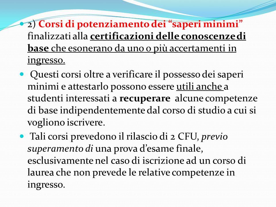 2) Corsi di potenziamento dei saperi minimi finalizzati alla certificazioni delle conoscenze di base che esonerano da uno o più accertamenti in ingres