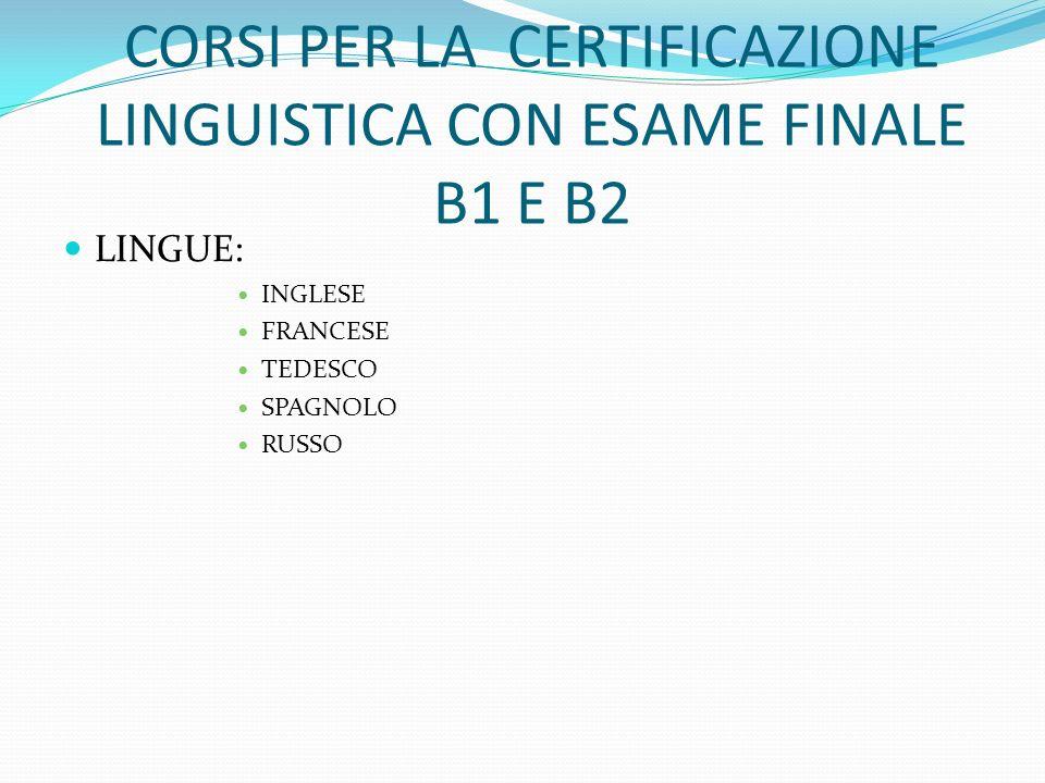 CORSI PER LA CERTIFICAZIONE LINGUISTICA CON ESAME FINALE B1 E B2 LINGUE: INGLESE FRANCESE TEDESCO SPAGNOLO RUSSO