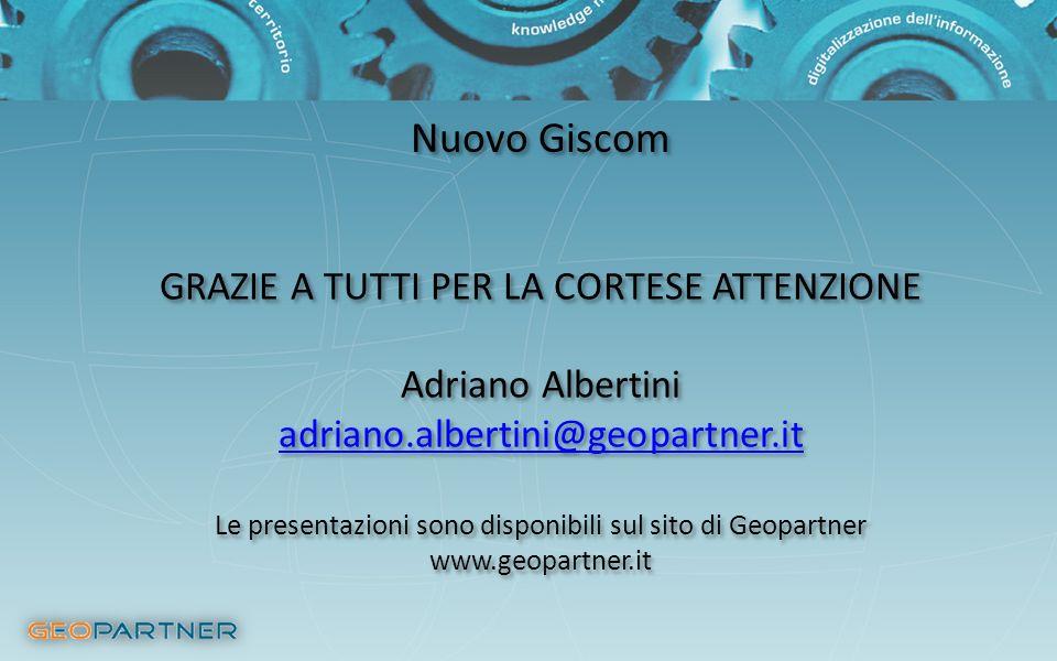 Nuovo Giscom GRAZIE A TUTTI PER LA CORTESE ATTENZIONE Adriano Albertini adriano.albertini@geopartner.it Le presentazioni sono disponibili sul sito di Geopartner www.geopartner.it GRAZIE A TUTTI PER LA CORTESE ATTENZIONE Adriano Albertini adriano.albertini@geopartner.it Le presentazioni sono disponibili sul sito di Geopartner www.geopartner.it