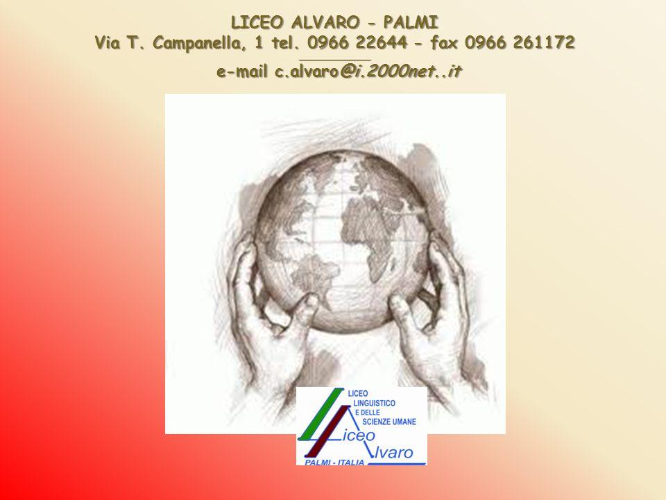 LICEO ALVARO - PALMI Via T. Campanella, 1 tel. 0966 22644 - fax 0966 261172 _______________ e-mail c.alvaro@i.2000net..it e-mail c.alvaro@i.2000net..i
