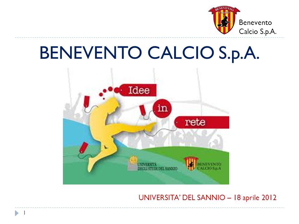 Benevento Calcio S.p.A. BENEVENTO CALCIO S.p.A. 1 UNIVERSITA DEL SANNIO – 18 aprile 2012