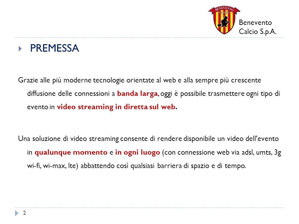 Benevento Calcio S.p.A. PREMESSA Grazie alle più moderne tecnologie orientate al web e alla sempre più crescente diffusione delle connessioni a banda