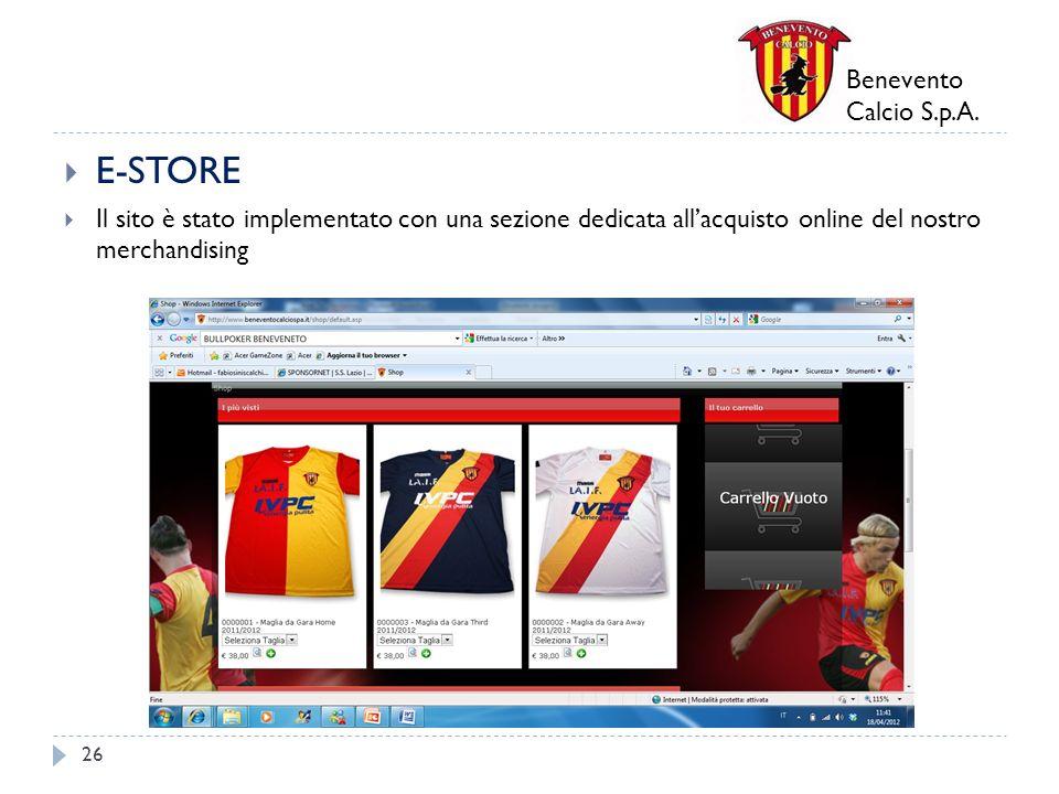 Benevento Calcio S.p.A. E-STORE Il sito è stato implementato con una sezione dedicata allacquisto online del nostro merchandising 26