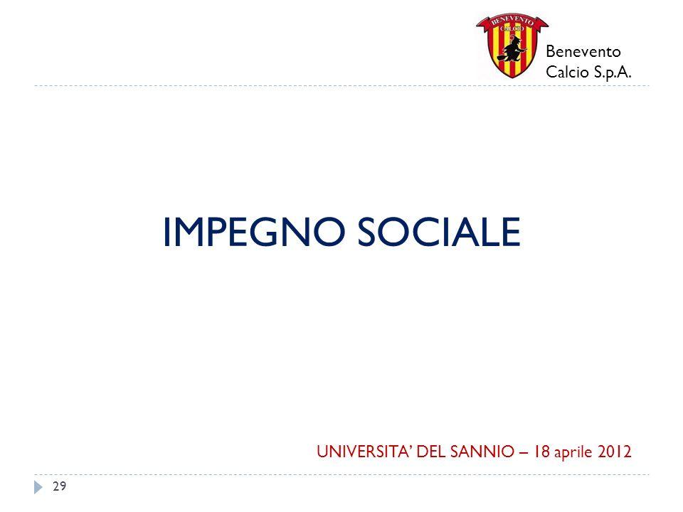 Benevento Calcio S.p.A. IMPEGNO SOCIALE 29 UNIVERSITA DEL SANNIO – 18 aprile 2012
