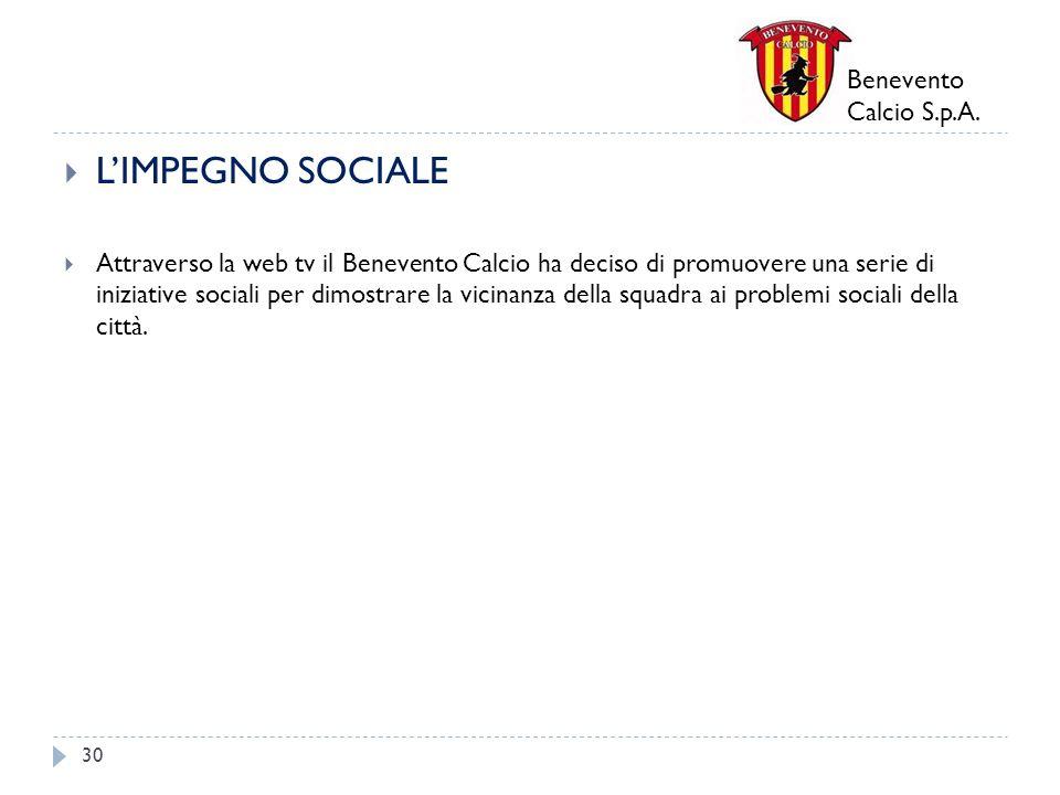 Benevento Calcio S.p.A. LIMPEGNO SOCIALE Attraverso la web tv il Benevento Calcio ha deciso di promuovere una serie di iniziative sociali per dimostra