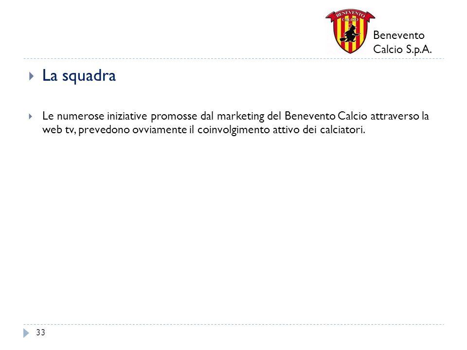 Benevento Calcio S.p.A. La squadra Le numerose iniziative promosse dal marketing del Benevento Calcio attraverso la web tv, prevedono ovviamente il co