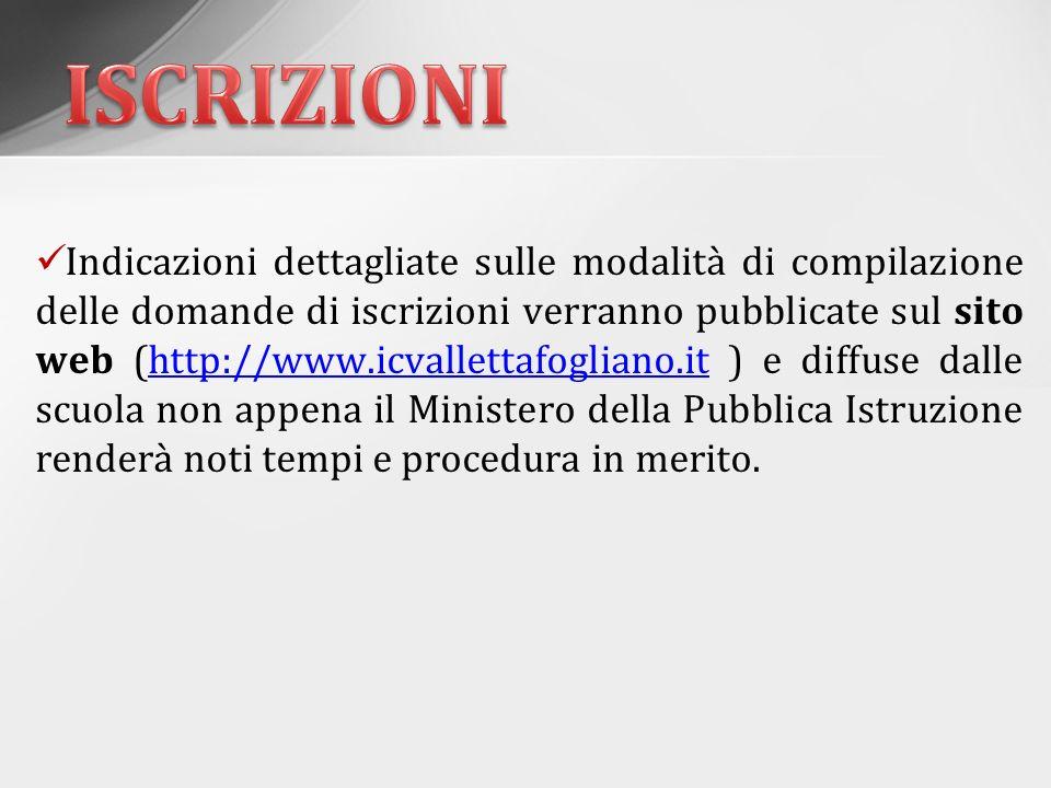 Indicazioni dettagliate sulle modalità di compilazione delle domande di iscrizioni verranno pubblicate sul sito web (http://www.icvallettafogliano.it