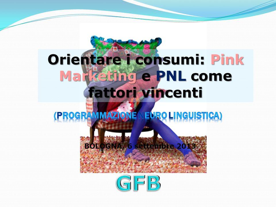 BOLOGNA, 6 settembre 2013 Orientare i consumi: Pink Marketing e PNL come fattori vincenti