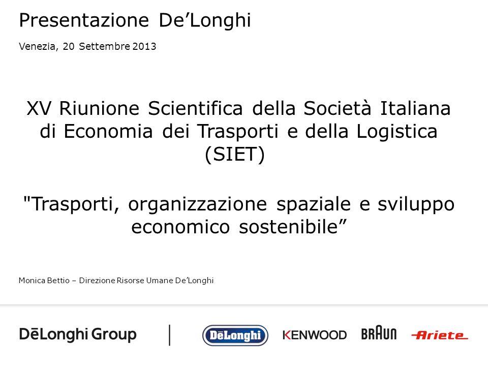 Presentazione DeLonghi Venezia, 20 Settembre 2013 Monica Bettio – Direzione Risorse Umane DeLonghi XV Riunione Scientifica della Società Italiana di E