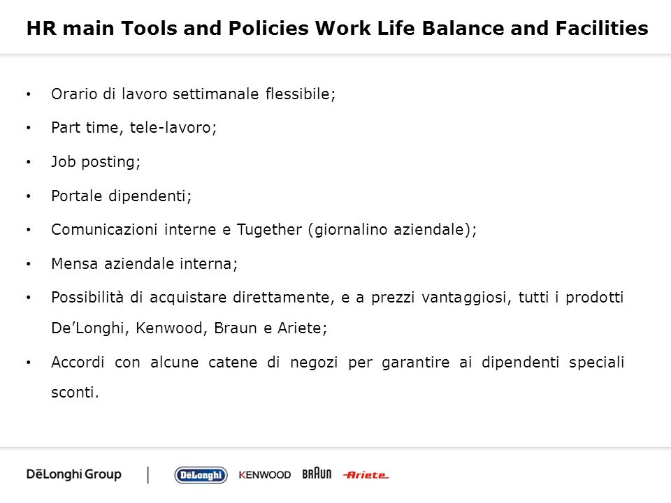 HR main Tools and Policies Work Life Balance and Facilities Orario di lavoro settimanale flessibile; Part time, tele-lavoro; Job posting; Portale dipe