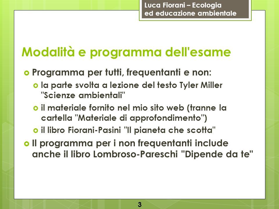 Luca Fiorani – Ecologia ed educazione ambientale 4 Don t worry, be happy… … keep on smiling!