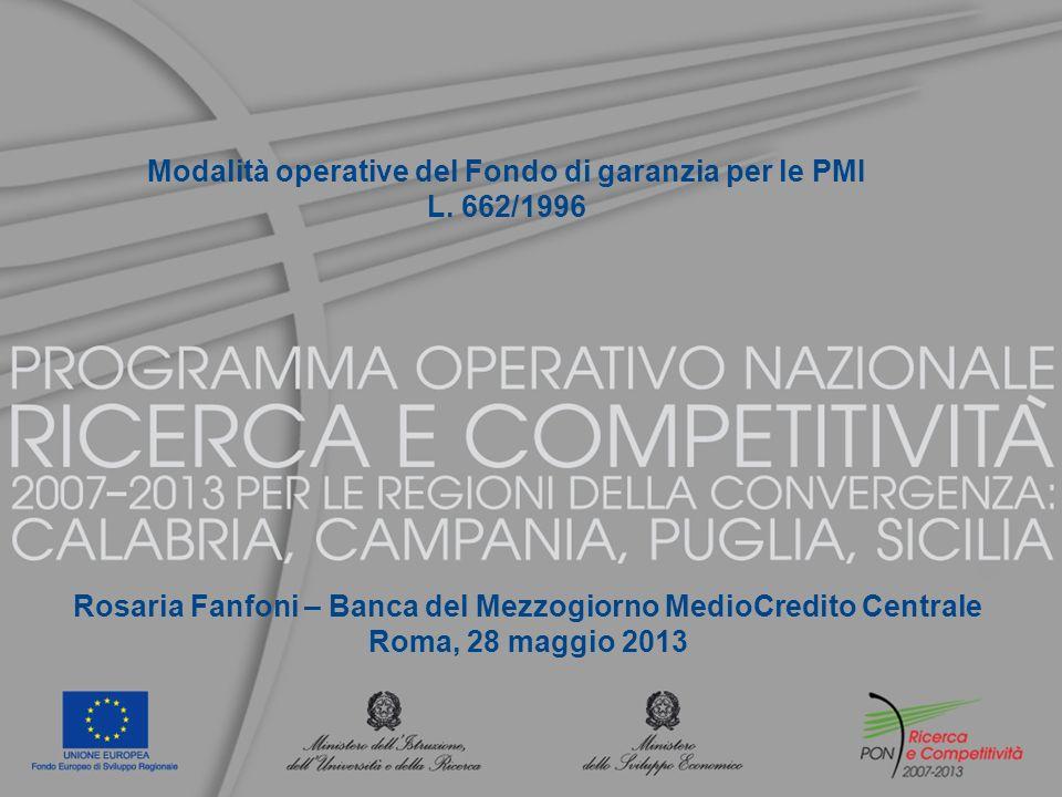 Modalità operative del Fondo di garanzia per le PMI L. 662/1996 Rosaria Fanfoni – Banca del Mezzogiorno MedioCredito Centrale Roma, 28 maggio 2013
