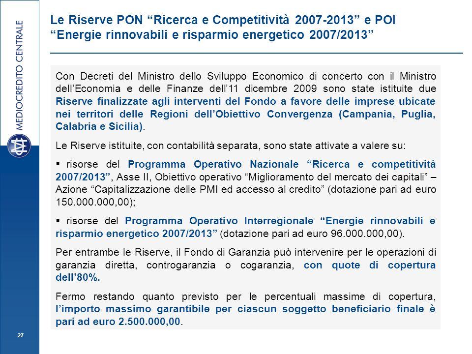 27 Le Riserve PON Ricerca e Competitività 2007-2013 e POI Energie rinnovabili e risparmio energetico 2007/2013 Con Decreti del Ministro dello Sviluppo