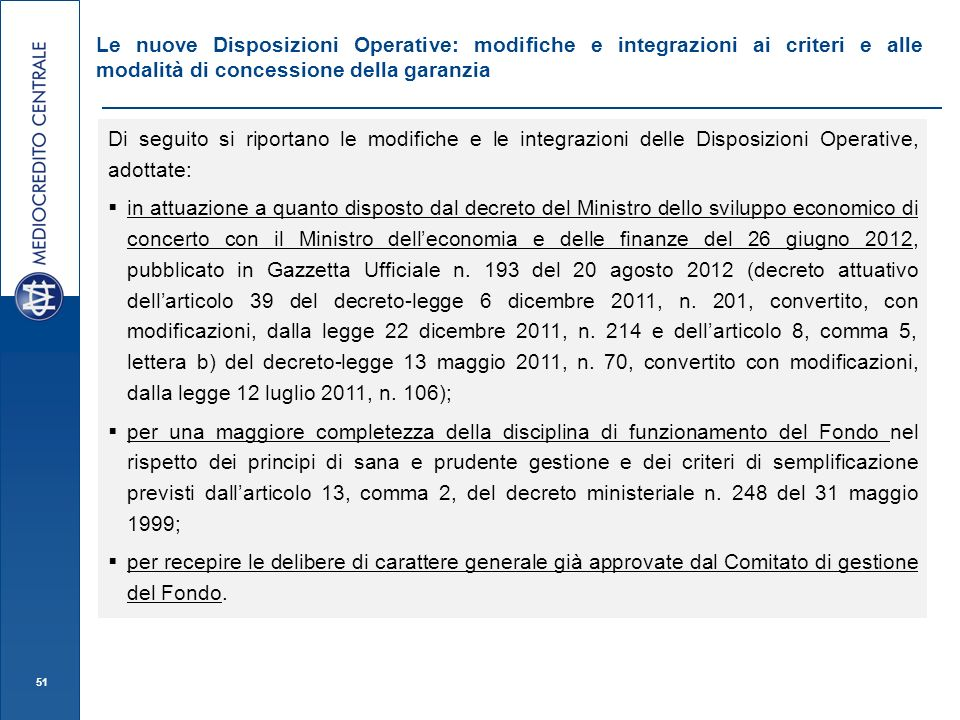51 Le nuove Disposizioni Operative: modifiche e integrazioni ai criteri e alle modalità di concessione della garanzia Di seguito si riportano le modif