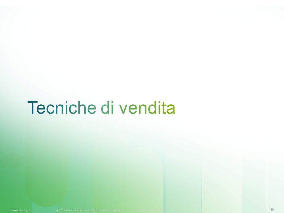16 © 2012 Cisco Systems, Inc. Tutti i diritti sono riservati.Documento riservato CiscoPresentation_ID
