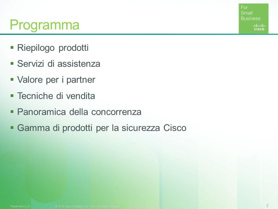 2 © 2012 Cisco Systems, Inc. Tutti i diritti sono riservati.Documento riservato CiscoPresentation_ID Programma Riepilogo prodotti Servizi di assistenz