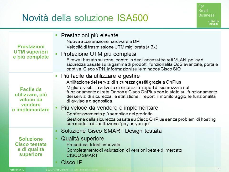 43 © 2012 Cisco Systems, Inc. Tutti i diritti sono riservati.Documento riservato CiscoPresentation_ID Prestazioni UTM superiori e più complete Prestaz